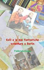 Kolli e le Sue Fantastiche Avventure a Berlin : ... � un Dono Di Elisa e...