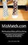 Mismatch Com : The Disastrous Effects of Online Dating What We Can Do to...