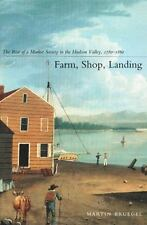Farm, Shop, Landing : The Rise of a Market Society in the Hudson Valley,...