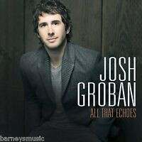 JOSH GROBAN ( NEW SEALED CD ) ALL THAT ECHOES