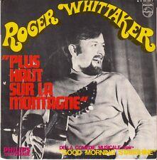 45 T SP ROGER WHITTAKER *PLUS HAUT SUR LA MONTAGNE* (COMEDIE MUSICALE HAIR)