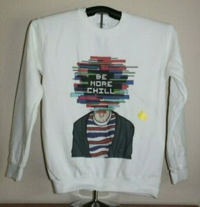 BE MORE CHILL  Sweatshirt  Small in White