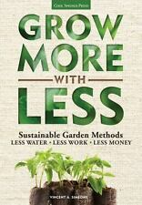 Grow More With Less: Sustainable Garden Methods: Less Water - Less Work -