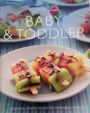 BABY AND TODDLER COOKBOOK BY FOOD LOVERS-DELICIOUS SIMPLE MOUTH WATERING RECIPES