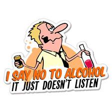 "I Say No to Alcohol Funny  car bumper sticker decal 5"" x 3"""