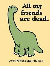 NEW All My Friends Are Dead by Avery Monsen