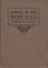 THE GOSPEL IN THE MAJOR SCALE. BY FANNIE FISHER. 1913. MUSIC IN CHRISTIANITY