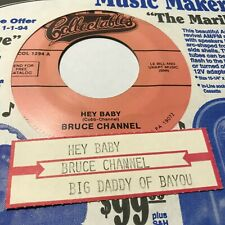 45 RPM J47 Bruce Channel Hey Baby / Big Dadddy Of The Bayou Collectibles 1294
