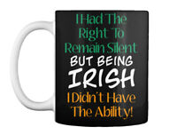 Premium Being Irish - I Had The Right To Remain Silent But Gift Coffee Mug