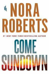 Come Sundown by Nora Roberts (2017, Hardcover)