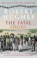 The Fatal Shore by Robert Hughes 9780099448549 | Brand New | Free UK Shipping