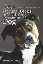 Ten Natural Steps to Training the Family Dog: Building a Positive Relationship