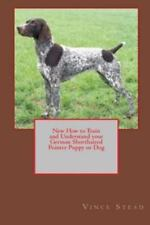 New How to Train and Understand your German Shorthaired Pointer Puppy or Dog,.