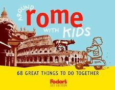 Fodor's Around Rome with Kids, 1st Edition: 68 Great Things to Do Together (Tra