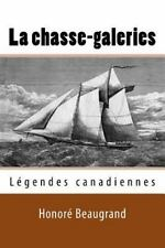 La Chasse-Galeries : Legendes Canadiennes by Honoré Beaugrand (2016, Paperback)