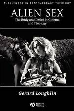 Alien Sex: The Body and Desire in Cinema and Theology (Challenges in Contemporar