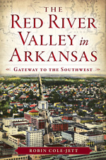 The Red River Valley in Arkansas: Gateway to the Southwest [Landmarks] [AR]