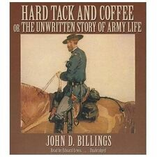 Hard Tack and Coffee : Or the Unwritten Story of Army Life by John D. Billings (