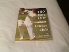 150 NOT OUT, HISTORY OF DUNNIKIER CRICKET  CLUB, KIRKCALDY, SIGNED BY AUTHOR.