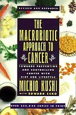 The Macrobiotic Approach to Cancer : Towards Preventing and Controlling Cancer w