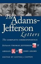 The Complete Correspondence Between Thomas Jefferson and Abigail and John Ada...