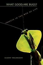 What Good Are Bugs? : Insects in the Web of Life by Gilbert Waldbauer (2004,...