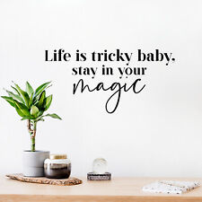 Vinyl Wall Art Decal - Life Is Tricky Baby, Stay In Your Magic - 12.5* x 25* -