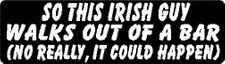 SO THIS IRISH GUY WALKS OUT OF A BAR (NO REALLY, IT COULD HAPPEN) HELMET STICKER