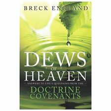 The Dews of Heaven: Answers to Life's Questions from the Doctrine and Covenants