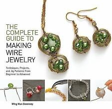 The Complete Guide to Making Wire Jewelry: Techniques, Projects, and Jig Pattern