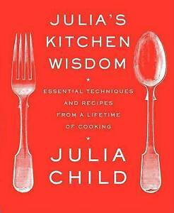 Julia's Kitchen Wisdom: Essential Techniques and Recipes cookbook