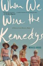 When We Were the Kennedys : A Memoir from Mexico, Maine by Monica Wood (2013,...