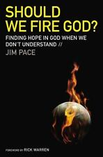 Should We Fire God? : Finding Hope in God When We Don't Understand by Jim Pace (