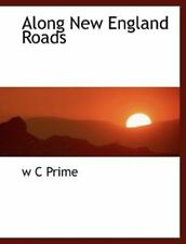Along New England Roads: By W C Prime