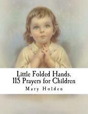 Little Folded Hands. 115 Prayers for Children by Mary Holden (2014, Paperback)