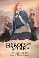 The Heroes of Moirai by Kathleen Ely (2012, Paperback)
