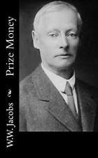 Prize Money by W. W. W.W. Jacobs (2014, Paperback)