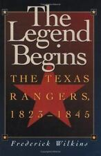 The Legend Begins : The Texas Rangers, 1823-1845 by Frederick Wilkins (1996,...