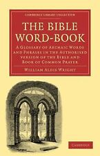 The Bible Word-Book : A Glossary of Archaic Words and Phrases in the...