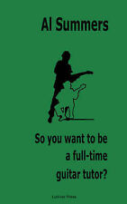 NEW So you want to be a full-time guitar tutor? by Al Summers