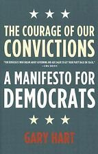 The Courage of Our Convictions : A Manifesto for Democrats by Gary Hart...