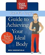 Quick and Dirty Tips: Get-Fit Guy's Guide to Achieving Your Ideal Body : A Work…
