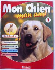 Mon Chien Mon Ami n° 1 Edition Atlas; LE LABRADOR; 24 pages pour bien choisir