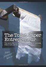 The Toilet Paper Entrepreneur: The tell-it-like-it-is guide to cleaning up in…