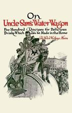 On Uncle Sam's Water Wagon: 500 Recipes for Delicious Drinks, Which Can Be Made