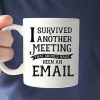 Funny Coffee Mug I Survived Another Meeting that Should Have Been an Email Mug