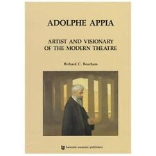 Adolphe Appia : Artist and Visionary of the Modern Theatre by Richard C....