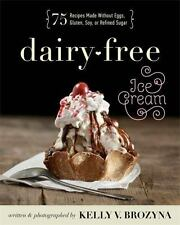 Dairy-Free Ice Cream : 75 Recipes Made Without Eggs, Gluten, Soy, or Refined...