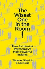 The Wisest One in the Room: How to Harness Psychology's Most Powerful Insights