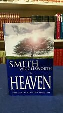 Smith Wigglesworth on Heaven : God's Great Plan for Your Life by Smith...